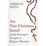 Are Non-Christians Saved? Joseph Ratzinger's Thoughts on Religious Pluralism by Mong, Ambrose, 9781780747149