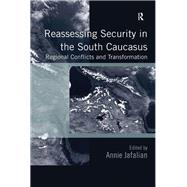 Reassessing Security in the South Caucasus: Regional Conflicts and Transformation by Jafalian,Annie;Jafalian,Annie, 9781138277151