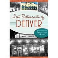 Lost Restaurants of Denver by Autobee, Robert; Autobee, Kristen, 9781626197152