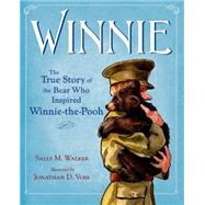 Winnie The True Story of the Bear Who Inspired Winnie-the-Pooh by Walker, Sally M; Voss, Jonathan D., 9780805097153