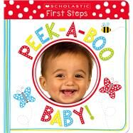 Peek-a-Boo Baby! (Scholastic Early Learners: First Steps) by Scholastic, 9781338167153