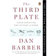 The Third Plate: Field Notes on the Future of Food by Barber, Dan, 9780143127154