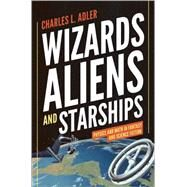 Wizards, Aliens, and Starships: Physics and Math in Fantasy and Science Fiction by Adler, Charles L., 9780691147154