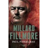 Millard Fillmore : The American Presidents Series: the 13th President, 1850-1853 at Biggerbooks.com