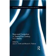 Race and Contention in Twenty-First Century U.S. Media by Smith; Jason, 9781138937154