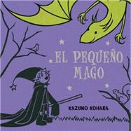El pequeno mago / Little Wizard by Kohara, Kazuno, 9788416117154
