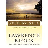 Step by Step : A Pedestrian Memoir by Block, Lawrence, 9780061877155