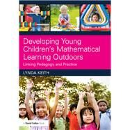 Developing Young ChildrenÆs Mathematical Learning Outdoors: Linking pedagogy and practice by Keith; Lynda, 9781138237155