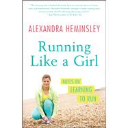 Running Like a Girl: Notes on Learning to Run by Heminsley, Alexandra, 9781451697155