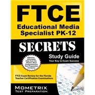 FTCE Educational Media Specialist PK-12 Secrets Study Guide : FTCE Exam Review for the Florida Teacher Certification Examinations by Ftce Exam Secrets, 9781609717155