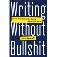Writing Without Bullshit by Bernoff, Joshua, 9780062477156