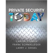 Private Security Today by Smith, Carter F.; Schmalleger, Frank J.; Siegel, Larry J., 9780133377156