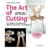 The Art of Cutting: Tradition and New Techniques for Paper, Cardboard, Wood and Other Materials by Trebbi, Jean-charles, 9788415967156