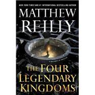The Four Legendary Kingdoms by Reilly, Matthew, 9781501167157