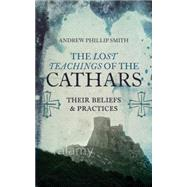 The Lost Teachings of the Cathars by Smith, Andrew Phillip, 9781780287157