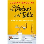 The Virtues of the Table by Baggini, Julian, 9781847087157