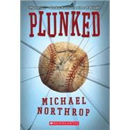 Plunked by Northrop, Michael, 9780545297158