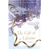 The Gift of a Lifetime A Novel by Hill, Melissa, 9781250077158