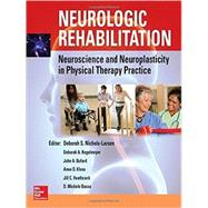 Neurologic Rehabilitation: Neuroscience and Neuroplasticity in Physical Therapy Practice 9780071807159N