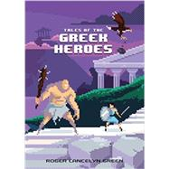 Tales of the Greek Heroes by Green, Roger Lancelyn, 9780147517159