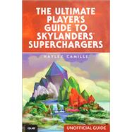 The Ultimate Player's Guide to Skylanders SuperChargers (Unofficial Guide) 9780789757159N