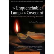 The Unquenchable Lamp of the Covenant: The First Fourteen Generations in the Genealogy of Jesus Christ by Park, Abraham, 9780794607159