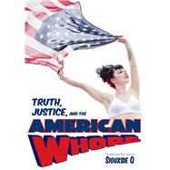Truth, Justice, and the American Whore by Q., Siouxsie, 9780990557159