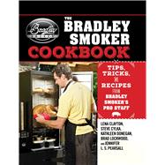 The Bradley Smoker Cookbook by Clayton, Lena; Cylka, Steve; Donegan, Kathleen; Lockwood, Brad; Pearsall, Jennifer L. S., 9781632207159