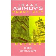 Isaac Asimov's Robot City; Book 5: Refuge by Rob Chilson, 9780743487160