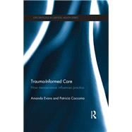 Trauma-Informed Care: How neuroscience influences practice by EVANS; AMANDA, 9781138637160