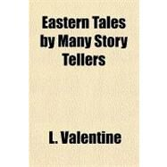 Eastern Tales by Many Story Tellers by Valentine, L., 9781153797160
