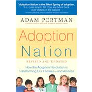Adoption Nation: How the Adoption Revolution Is Transforming Our Families - and America by Pertman, Adam, 9781558327160