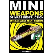 Mini Weapons of Mass Destruction 2 : Build a Secret Agent Arsenal by Unknown, 9781569767160