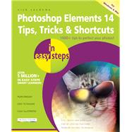 Photoshop Elements 14 Tips Tricks & Shortcuts in Easy Steps by Vandome, Nick, 9781840787160
