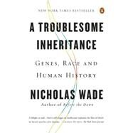 A Troublesome Inheritance: Genes, Race and Human History by Wade, Nicholas, 9780143127161