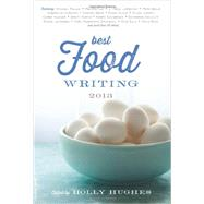 Best Food Writing 2013 by Hughes, Holly, 9780738217161
