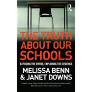 The Truth About Our Schools: Exposing the myths, exploring the evidence by Benn; Melissa, 9781138937161