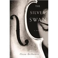 The Silver Swan by Delbanco, Elena, 9781590517161
