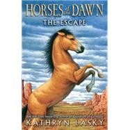 Horses of the Dawn #1: The Escape by Lasky, Kathryn, 9780545397162