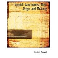 Scottish Land-Names : Their Origin and Meaning by Maxwell, Herbert, 9780554757162