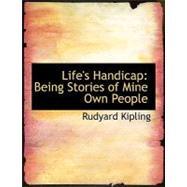 Life's Handicap : Being Stories of Mine Own People by Kipling, Rudyard, 9780554677163