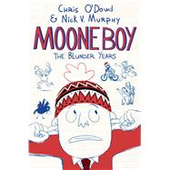 Moone Boy The Blunder Years by O'Dowd, Chris; Murphy, Nick V., 9781250097163