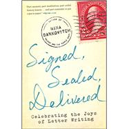 Signed, Sealed, Delivered Celebrating the Joys of Letter Writing by Sankovitch, Nina, 9781451687163
