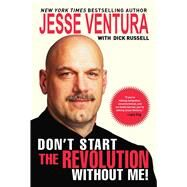 Don'T Start Revolution W/O Me Pa by Ventura,Jesse, 9781602397163