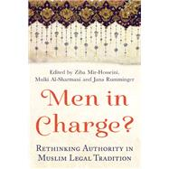 Men in Charge? Rethinking Authority in Muslim Legal Tradition by Mir-Hosseini, Ziba ; Al-Sharmani, Mulki; Rumminger, Jana, 9781780747163