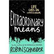 Extraordinary Means by Schneider, Robyn, 9780062217165