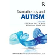 Dramatherapy and Autism by Haythorne; Deborah, 9781138827165