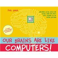Our Brains Are Like Computers! by Shaul, Joel, 9781849057165