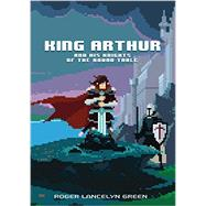 King Arthur and His Knights of the Round Table by Green, Roger Lancelyn, 9780147517166