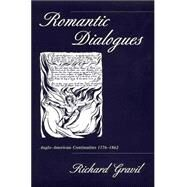 Romantic Dialogues : Anglo-American Continuities, 1776-1862 by Gravil, Richard, 9780312227166